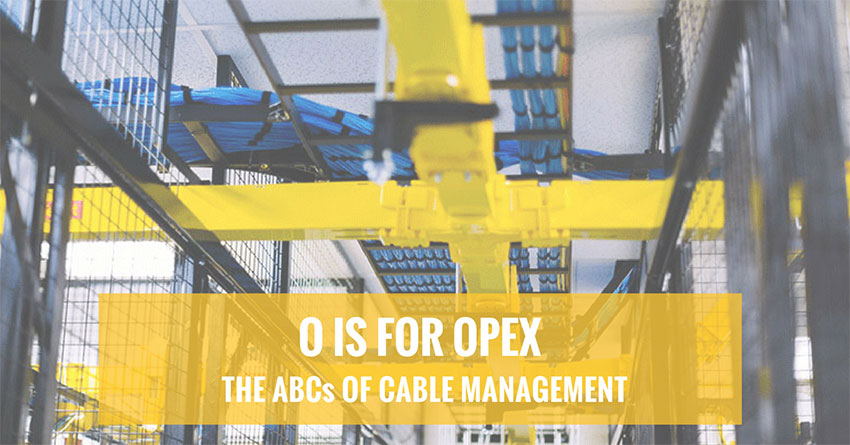 OPEX: WHY YOU SHOULDN'T IGNORE PROPER FIBER CABLE MANAGEMENT
