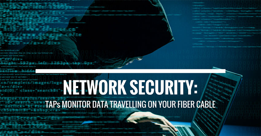 Network security: TAPs monitor data travelling on your fiber cable